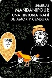 book cover of Una Historia Irani De Amor Y Censura by Shahriyar Mandanipour