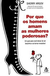 book cover of Por que os Homens Amam as Mulheres Poderosas? by Sherry Argov