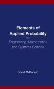book cover of Elements of Applied Probability for Engineering, Mathematics and Systems Science by David Mcdonald