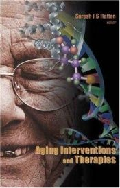book cover of Aging Interventions and Therapies by Suresh I. S. Rattan
