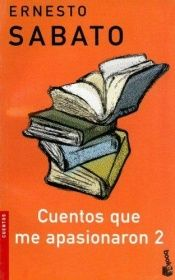 book cover of Cuentos Que Me Apasionaron 2 by Ernesto Sabato