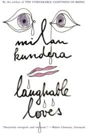 book cover of Laughable Loves by Milan Kundera