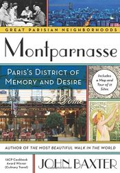 book cover of Montparnasse: Paris's District of Memory and Desire (Great Parisian Neighborhoods) by John Baxter