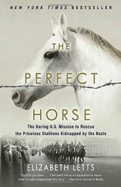 book cover of The Perfect Horse: The Daring U.S. Mission to Rescue the Priceless Stallions Kidnapped by the Nazis by Elizabeth Letts