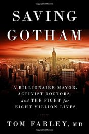 book cover of Saving Gotham: A Billionaire Mayor, Activist Doctors, and the Fight for Eight Million Lives by Tom Farley MD