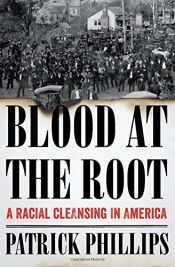 book cover of Blood at the Root: A Racial Cleansing in America by Patrick Phillips