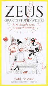 book cover of Zeus Grants Stupid Wishes: A No-Bullshit Guide to World Mythology by Cory O'Brien