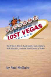book cover of Lost Vegas: The Redneck Riviera, Existentialist Conversations with Strippers, and the World Series of Poker by Paul Mcguire