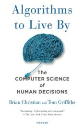 book cover of Algorithms to Live By: The Computer Science of Human Decisions by Brian Christian|Tom Griffiths