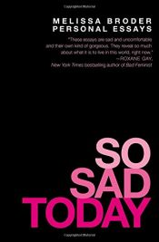 book cover of So Sad Today: Personal Essays by Melissa Broder
