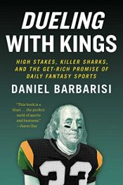 book cover of Dueling with Kings: High Stakes, Killer Sharks, and the Get-Rich Promise of Daily Fantasy Sports by Daniel Barbarisi