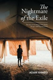 book cover of The Nightmare of the Exile: The Story of the Refugee from Darfur Escape, Suffering and Prison by Ahmed Adam