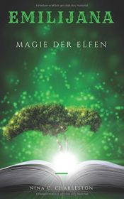 book cover of Emilijana - Magie der Elfen (Die Chronik der Elfenprinzessin, Band 1) by Nina C. Charleston