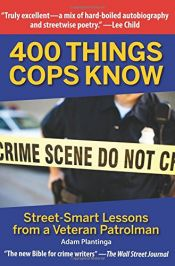 book cover of 400 Things Cops Know: Street-Smart Lessons from a Veteran Patrolman by Adam Plantinga