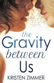 book cover of The Gravity Between Us by Kristen Zimmer