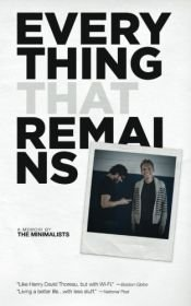 book cover of Everything That Remains: A Memoir by The Minimalists by Joshua Fields Millburn|Ryan Nicodemus