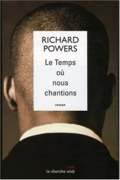 book cover of Le Temps où nous chantions by Richard Powers