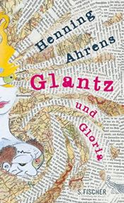 "book cover of Glantz und Gloria: ""Ein Trip. Mit Illustrationen des Autors"" by Henning Ahrens"