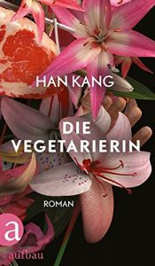 book cover of Die Vegetarierin: Roman by Han Kang