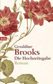 book cover of Die Hochzeitsgabe by Geraldine Brooks