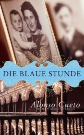 book cover of Die blaue Stunde by Alonso Cueto