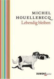 book cover of Lebendig bleiben by Michel Houellebecq