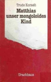 book cover of Matthias, unser mongoloides Kind by Trude Korselt