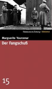 book cover of Der Fangschuss by Marguerite Yourcenar