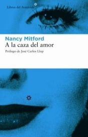 book cover of A la caza del amor (To the hunting of love) by Nancy Mitford