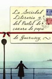 book cover of La Sociedad Literaria y del Pastel de Cáscara de Papa de Guernsey by Annie Barrows|Mary Ann Shaffer
