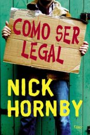 book cover of Como ser legal by Nick Hornby