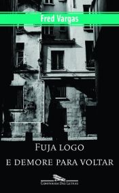 book cover of Fuja Logo e Demore para Voltar by Fred Vargas