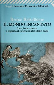 book cover of Il mondo incantato: uso, importanza e significati psicoanalitici delle fiabe by Bruno Bettelheim
