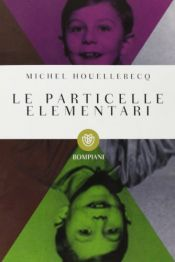 book cover of Le particelle elementari by Michel Houellebecq