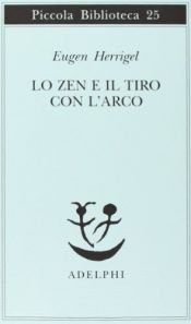 book cover of Lo Zen e Il Tiro Con L'arco by Eugen Herrigel