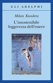 book cover of L'insostenibile leggerezza dell'essere by Milan Kundera