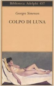 book cover of Colpo di luna by Georges Simenon|Marc Romano|Norman Rush