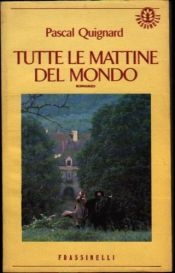 book cover of Tutte le mattine del mondo by Pascal Quignard
