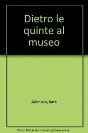 book cover of Dietro le quinte al museo by Kate Atkinson