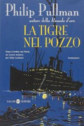 book cover of La tigre nel pozzo by Philip Pullman