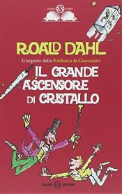 book cover of Il grande ascensore di cristallo by Roald Dahl