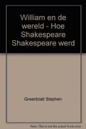 book cover of William en de wereld hoe Shakespeare Shakespeare werd by Stephen Greenblatt