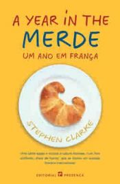 book cover of A Year in the Merde : Um Ano em França by Stephen Clarke