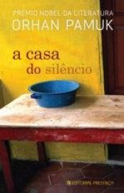 book cover of A Casa do Silêncio by Orhan Pamuk