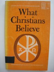 book cover of What Christians Believe: Basic Studies in Bible Doctrine and Christian Living by John Smart|Dudley A. Sherwood|R. Edward Harlow|C. Ernest Tatham|Harold G. Mackay|Alfred P. Gibbs|George M. Landis|Harold Shaw|Ben Tuininga|Harold M. Harper