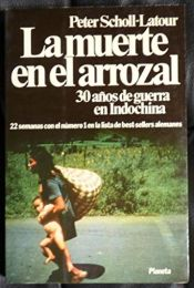book cover of La muerte en el arrozal : 30 años de guerra en Indochina by Peter Scholl-Latour