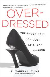 book cover of Overdressed : the shockingly high cost of cheap fashion by Elizabeth L. Cline