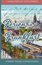 book cover of Learn German with Stories: Ferien in Frankfurt by André Klein