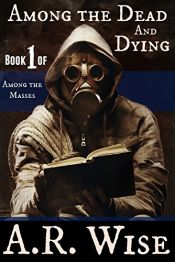 book cover of Among the Dead and Dying (Among the Masses Book 1) by A.R. Wise