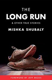 book cover of The Long Run & Other True Stories: foreword by Jeff Bezos by Mishka Shubaly